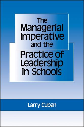 The Managerial Imperative and the Practice of Leadership in Schools - SUNY series, Educational Leadership (Paperback)