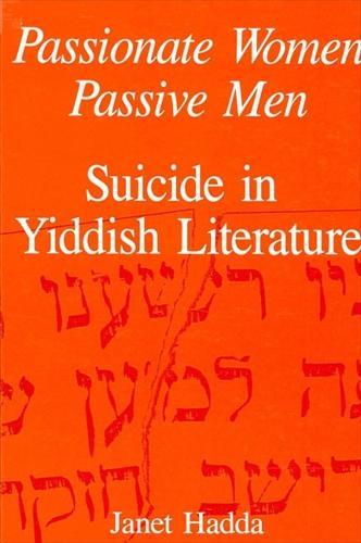 Passionate Women, Passive Men: Suicide in Yiddish Literature - SUNY series in Modern Jewish Literature and Culture (Paperback)