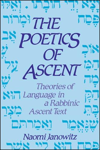 The Poetics of Ascent: Theories of Language in a Rabbinic Ascent Text - SUNY series in Judaica:  Hermeneutics, Mysticism, and Religion (Paperback)