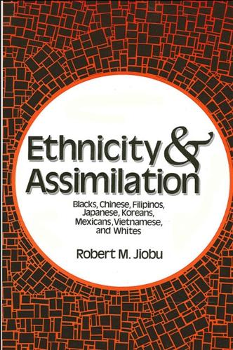 Ethnicity and Assimilation: Blacks, Chinese, Filipinos, Koreans, Japanese, Mexicans, Vietnamese, and Whites (Paperback)