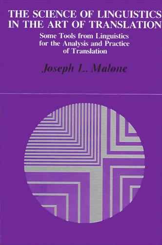 The Science of Linguistics in the Art of Translation: Some Tools from Linguistics for the Analysis and Practice of Translation - SUNY series in Linguistics (Paperback)