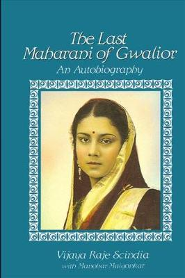 The Last Maharani of Gwalior: An Autobiography (Paperback)