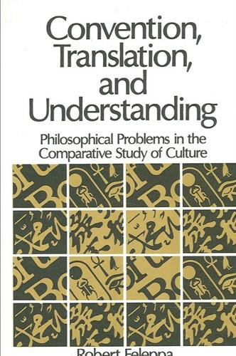 Convention, Translation, and Understanding: Philosophical Problems in the Comparative Study of Culture - SUNY series in Logic and Language (Paperback)
