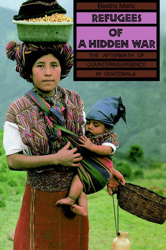 Refugees of a Hidden War: The Aftermath of Counterinsurgency in Guatemala - SUNY series in Anthropological Studies of Contemporary Issues (Paperback)
