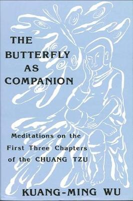 The Butterfly as Companion: Meditations on the First Three Chapters of the Chuang-Tzu - SUNY Series in Religious Studies (Paperback)