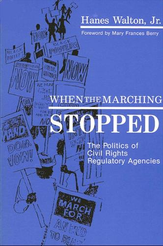 When the Marching Stopped: The Politics of Civil Rights Regulatory Agencies - SUNY series in African American Studies (Paperback)