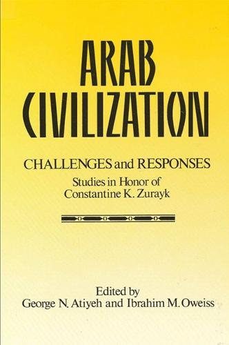 Arab Civilization: Challenges and Responses: Studies in Honor of Dr. Constantine Zurayk (Paperback)