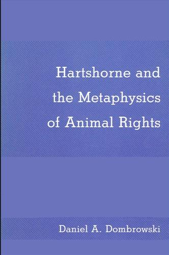 Hartshorne and the Metaphysics of Animal Rights - SUNY Series in Philosophy (Paperback)