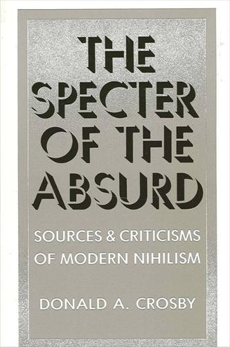 The Specter of the Absurd: Sources and Criticisms of Modern Nihilism - SUNY Series in Philosophy (Paperback)