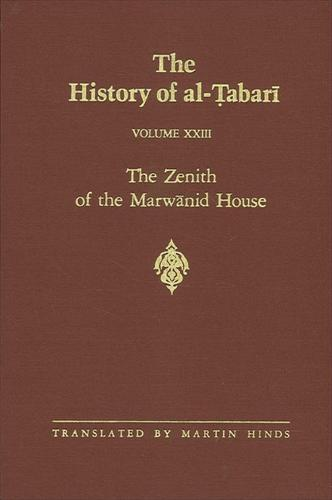 The History of al-Tabari Vol. 23: The Zenith of the Marwanid House: The Last Years of 'Abd al-Malik and The Caliphate of al-Walid A.D. 700-715/A.H. 81-96 - SUNY series in Near Eastern Studies (Paperback)