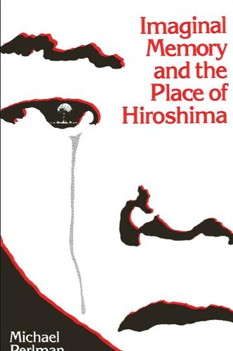 Imaginal Memory and the Place of Hiroshima (Paperback)