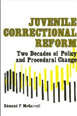 Juvenile Correctional Reform: Two Decades of Policy and Procedural Change - SUNY Series in Critical Issues in Criminal Justice (Paperback)