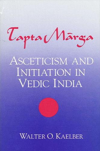 Tapta-Marga: Asceticism and Initiation in Vedic India (Paperback)