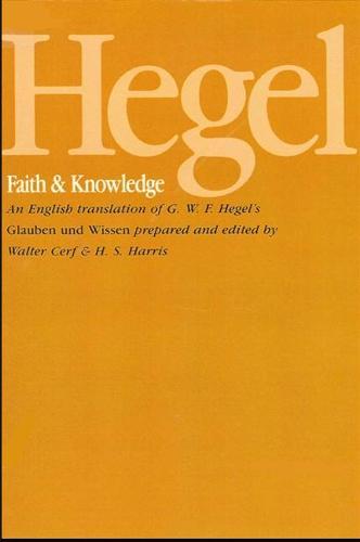 Hegel: Faith and Knowledge: An English translation of G. W. F. Hegel's Glauben und Wissen (Paperback)