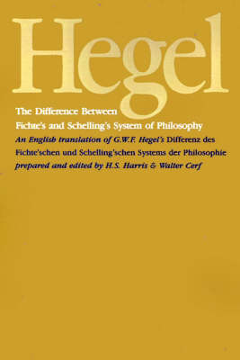 The Difference Between Fichte's and Schelling's System of Philosophy: An English Translation of G. W. F. Hegel's Differenz des Fichte'schen und Schelling'schen Systems der Philosophie (Paperback)