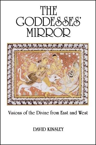 The Goddesses' Mirror: Visions of the Divine from East and West (Paperback)