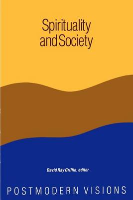 Spirituality and Society: Postmodern Visions - SUNY series in Constructive Postmodern Thought (Paperback)