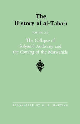 The History of al-Tabari Vol. 20: The Collapse of Sufyanid Authority and the Coming of the Marwanids: The Caliphates of Mu'awiyah II and Marwan I and the Beginning of The Caliphate of 'Abd al-Malik A.D. 683-685/A.H. 64-66 - SUNY series in Near Eastern Studies (Paperback)