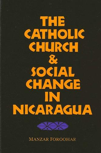 The Catholic Church and Social Change in Nicaragua (Paperback)