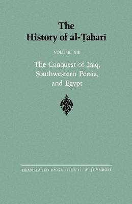 The History of al-Tabari Vol. 13: The Conquest of Iraq, Southwestern Persia, and Egypt: The Middle Years of 'Umar's Caliphate A.D. 636-642/A.H. 15-21 - SUNY series in Near Eastern Studies (Paperback)