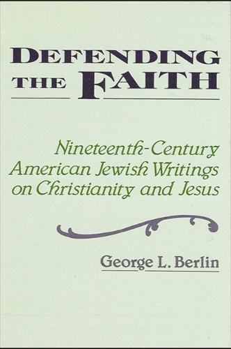 Defending the Faith: Nineteenth-Century American Jewish Writing on Christianity and Jesus - SUNY Series in Religious Studies (Paperback)