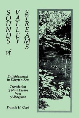 Sounds of Valley Streams: Enlightenment in Dogen's Zen Translation of Nine Essays from Shobogenzo - SUNY Series in Buddhist Studies (Paperback)