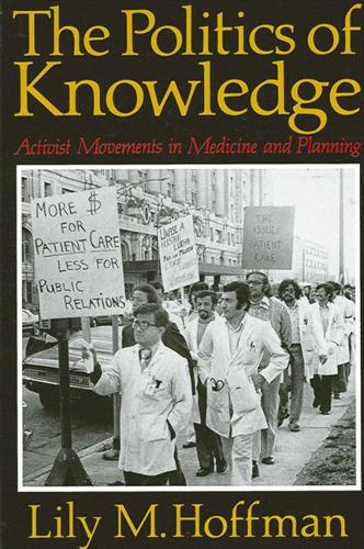 The Politics of Knowledge: Activist Movements in Medicine and Planning - SUNY series in the Sociology of Work and Organizations (Paperback)