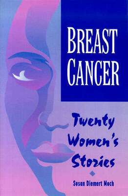Breast Cancer: Twenty Women's Stories - Becoming More Alive Through the Experience (Paperback)