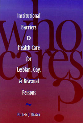 Who Cares?: Institutional Barriers to Health Care for Lesbian, Gay and Bisexual Persons (Paperback)