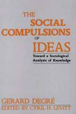 The Social Compulsions of Ideas: Towards a Sociological Analysis of Knowledge (Hardback)