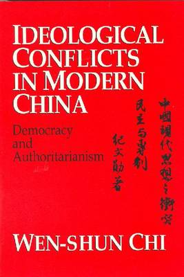 Ideological Conflicts in Modern China: Democracy and Authoritarianism (Hardback)