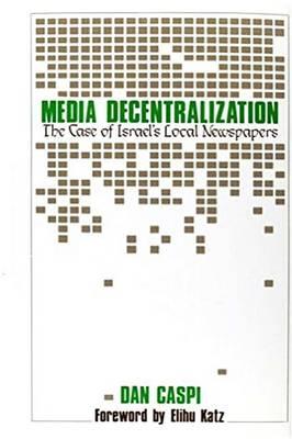 Media Decentralization: Case of Israel's Local Newspapers (Hardback)