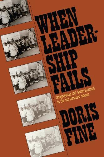 When Leadership Fails: Desegregation and Demoralization in the San Francisco Schools (Hardback)