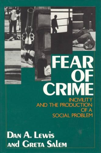 Fear of Crime: Incivility and the Production of a Social Problem (Hardback)