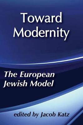 Toward Modernity: European Jewish Model (Hardback)