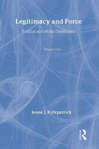 Legitimacy and Force: State Papers and Current Perspectives: Volume 1: Political and Moral Dimensions (Hardback)