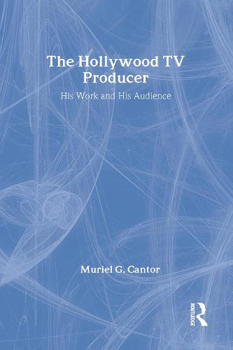 The Hollywood TV Producer: His Work and His Audience (Hardback)