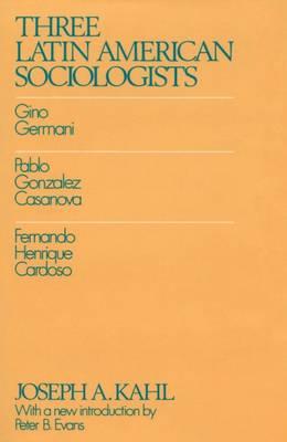 Three Latin American Sociologists: Gino Germani, Pablo Gonzales Casanova, Fernando Henrique Cardoso (Hardback)