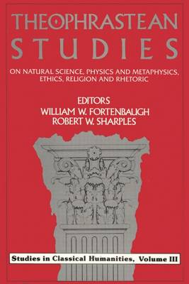 Theophrastean Studies: On Natural Science, Physics and Metaphysics, Ethics, Religion and Rhetoric - Rutgers University Studies in Classical Humanities (Hardback)