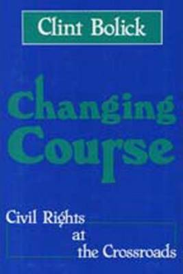 Changing Course: Civil Rights at the Crossroads (Hardback)