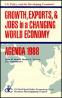 Growth, Exports, and Jobs in a Changing World Economy - U.S.Third World Policy Perspectives Series (Hardback)