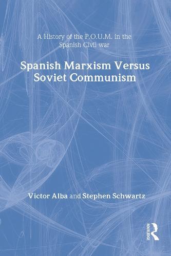 Spanish Marxism versus Soviet Communism: A History of the P.O.U.M. in the Spanish Civil War (Hardback)