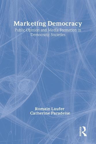 Marketing Democracy: Public Opinion and Media Formation in Democratic Societies (Hardback)