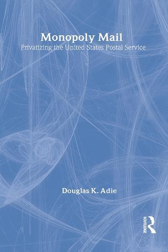 Monopoly Mail: Privatizing the United States Postal Service (Hardback)