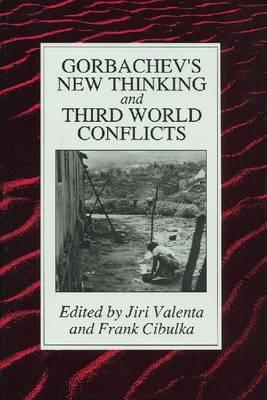 Gorbachev's New Thinking and Third World Conflict (Hardback)