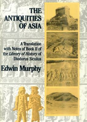 The Antiquities of Asia: A Translation with Notes of Book II of The Library of History of Diodorus Siculus (Hardback)