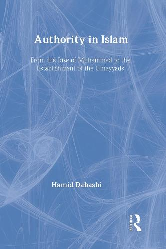 Authority in Islam: From the Rise of Mohammad to the Establishment of the Umayyads (Hardback)