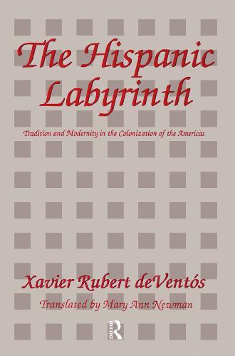 The Hispanic Labyrinth: Spain's Encounter with Latin America (Hardback)