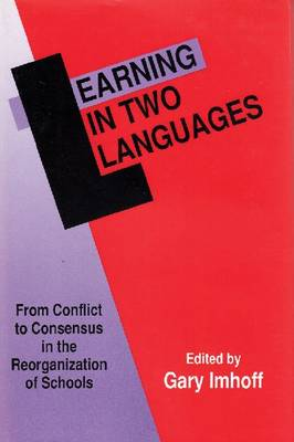 Learning in Two Languages: From Conflict to Consensus in the Reorganization of Schools (Hardback)