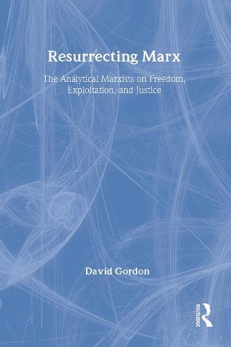 Resurrecting Marx: Analytical Marxists on Exploitation, Freedom and Justice (Hardback)